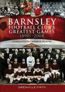 Barnsley Football Club s Greatest Games  1890s   2008