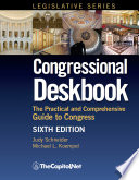 Congressional Deskbook  The Practical and Comprehensive Guide to Congress  Sixth Edition