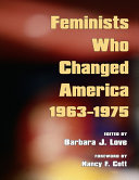 Feminists Who Changed America  1963 1975