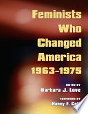 """Feminists Who Changed America, 1963-1975"" by Barbara J. Love, Nancy F. Cott"