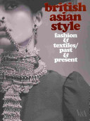 British Asian Style: Fashion and Textiles/Past and Present