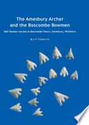 The Amesbury Archer and the Boscombe Bowmen : Bell Beaker burials on Boscombe Down, Amesbury, Wiltsh