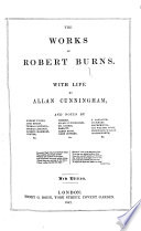 The Works Of Robert Burns With Life By Allen Cunningham And Notes By Gilbert Burns And Others New Edition