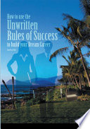 How To Use The Unwritten Rules Of Success To Build Your Dream Career Book PDF