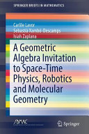A Geometric Algebra Invitation to Space-Time Physics, Robotics and Molecular Geometry