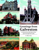 Greetings from Galveston  A History from the 1870s to the 1950s Through Post Cards