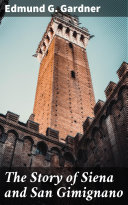 Pdf The Story of Siena and San Gimignano