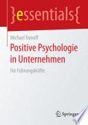 Positive Psychologie in Unternehmen  : Für Führungskräfte