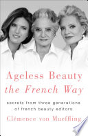 """Ageless Beauty the French Way: Secrets from Three Generations of French Beauty Editors"" by Clemence von Mueffling"