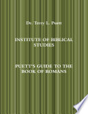 INSTITUTE OF BIBLICAL STUDIES PUETT S GUIDE TO THE BOOK OF ROMANS