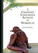 A Cognitive Linguistics Account of Wordplay