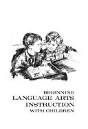 Beginning Language Arts Instruction with Children  by  Harold G  Shane  Mary E  Reddin  and  Margaret C  Gillespie