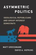 Asymmetric Politics: Ideological Republicans and Group ...