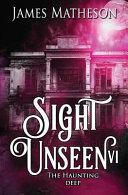 Sight Unseen Vi