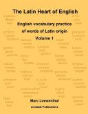 The Latin Heart of English: English Vocabulary Practice Volume 1 Compact Edition