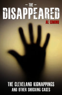 The Disappeared - The Cleveland Kidnappings and Other Shocking Cases [Pdf/ePub] eBook