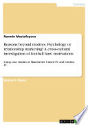 Reasons beyond motives  Psychology or relationship marketing  A cross cultural investigation of football fans  motivations Book