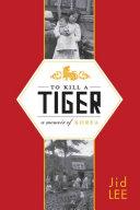 To Kill a Tiger: A Memoir of Korea