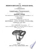 The Medico-botanical Pocket-book, Comprising a Compendium of Vegetable Toxicology, Illustrated with Coloured Figures ... to which is Added an Appendix, Containing Practical Observations on ... Mineral ... Poisons, Illustrated with Tests