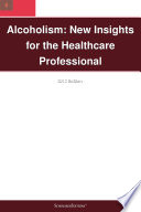 Alcoholism  New Insights for the Healthcare Professional  2012 Edition