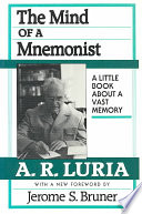 """The Mind of a Mnemonist: A Little Book about a Vast Memory"" by Aleksandr Romanovich Lurii͡a, Lynn Solotaroff, Jerome Bruner"