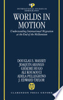 Worlds in Motion : Understanding International Migration at the End of the Millennium, Understanding International Migration at the End of the Millennium by Douglas S. Massey,Joaquin Arango,Graeme Hugo,Ali Kouaouci,Adela Pellegrino PDF