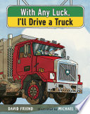 With Any Luck I ll Drive a Truck