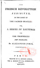 Pdf The French Revolution Exhibited, in the Light of the Sacred Oracles: Or, A Series of Lectures on the Prophecies Now Fulfilling