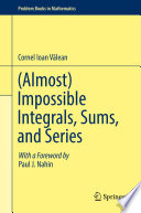 Almost Impossible Integrals Sums And Series
