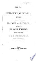 The Case of the Scots Church, Church-hill, Sydney, with Reference to the Recently Proposed Co-pastorate, in Favour of Mr. John M'Gibbon