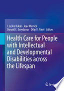 """Health Care for People with Intellectual and Developmental Disabilities across the Lifespan"" by I. Leslie Rubin, Joav Merrick, Donald E. Greydanus, Dilip R. Patel"