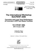 The International Workshop NUCPERF 2006 Corrosion and Long Term Performance of Concrete in NPP and Waste Facilities Book