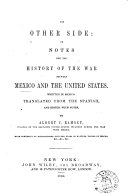 The other side; or, Notes for the history of the war between Mexico and the United States