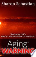 Aging Warning Navigating Life S Medical Mental Financial Minefields