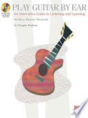 Play Guitar by Ear, An Innovative Guide to Listening and Learning by Douglas Baldwin PDF