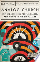 """Analog Church: Why We Need Real People, Places, and Things in the Digital Age"" by Jay Y. Kim, Scot McKnight"