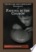 The Decline And Subsequent Resurgence Of Fasting In The Church