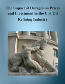 The Impact of Outages on Prices and Investment in the U  S  Oil Refining Industry Book