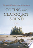 """""""Tofino and Clayoquot Sound: A History"""" by Margaret Horsfield, Ian Kennedy"""