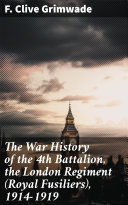 The War History of the 4th Battalion, the London Regiment (Royal Fusiliers), 1914-1919