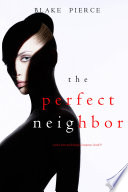 The Perfect Neighbor (A Jessie Hunt Psychological Suspense Thriller—Book Nine)