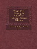 Trout Fly Fishing in America   Primary Source Edition