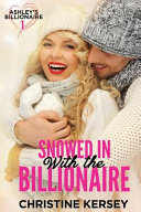 Snowed in with the Billionaire  Ashley s Billionaire  Book 1