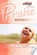 Praise Reports  Inspiring Real Life Stories of How God Works Miracles Today Book