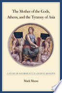 The Mother of the Gods  Athens  and the Tyranny of Asia