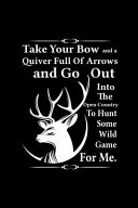 Take Your Bow And A Quiver Full Of Arrows And Go Out Into The Open Country To Hunt Some Wild Game For Me