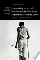 Prosecuting Sexual and Gender-Based Crimes at the International Criminal Court