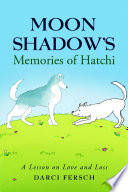 Moon Shadow's Memories of Hatchi: A Lesson On Love and Loss
