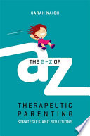 """The A-Z of Therapeutic Parenting: Strategies and Solutions"" by Sarah Naish"