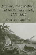 Scotland  the Caribbean and the Atlantic world  1750   1820